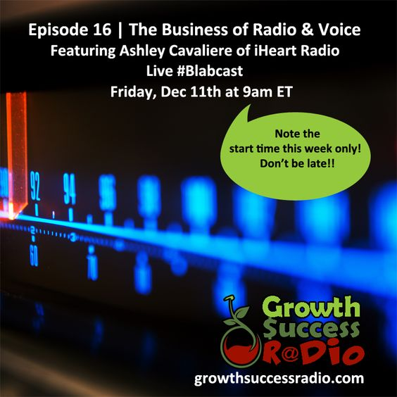 Friday, Dec 11th at 9am ET we're back!  This time we talk to Radio Personality Ashley Cavaliere of iHeart Radio.  Join us to learn about the business of Radio..a live #Blabcast only on #GrowthSuccessRadio.com