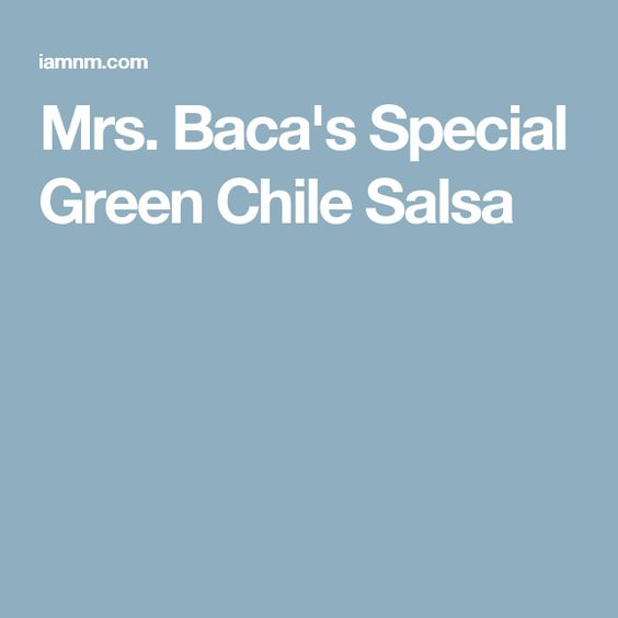 Mrs. Baca's Special Green Chile Salsa
