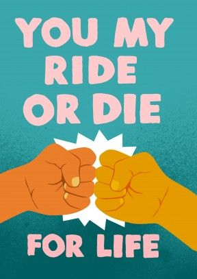 Ride or Die| Anniversary Card You My Ride or Die For Life. Show them you're completely committed with this romantic valentine's or anniversary card. Great for a husband or wife, boyfriend or girlfriend.