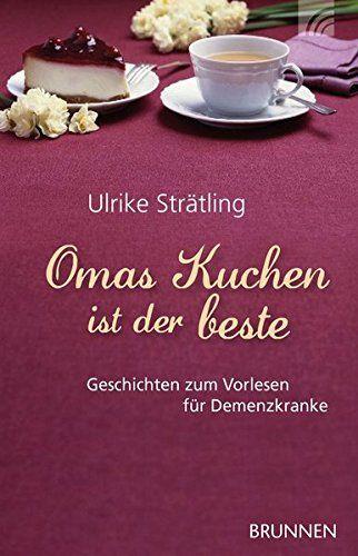 Omas Kuchen Ist Der Beste Geschichten Zum Vorlesen F R Demenzkranke Ist Der Omas Kuchen In 2020 How To Memorize Things Book Club Books Book Recommendations