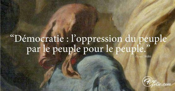 Définition de la démocratie par Oscar Wild: L'oppression du peuple par le peuple pour le peuple. Citation politique d'Oscar Wild