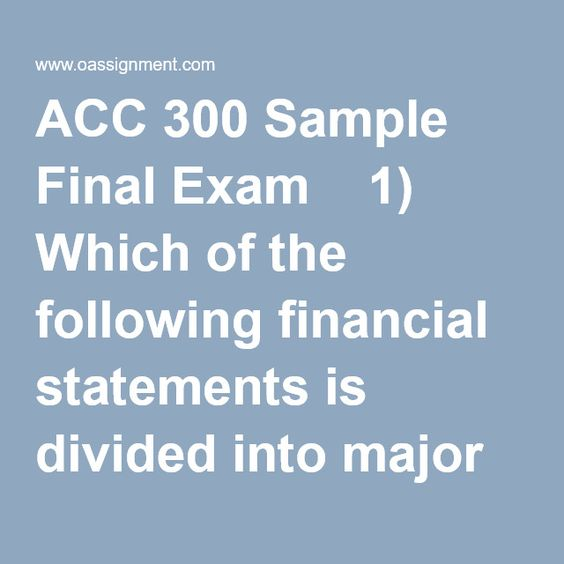 ACC 300 Sample Final Exam 1) Which of the following financial - sample financial statement