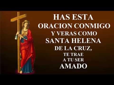 Has Esta Oración Conmigo Y Veras Como Santa Helena De La Cruz Te Trae A Tu Ser Amado Youtube Oracion De Santa Elena Te Amo Como Eres Oraciones