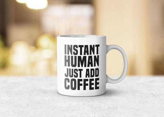 Instant Human Just Add Coffee Mug  Unique Mug Gift by Kultured