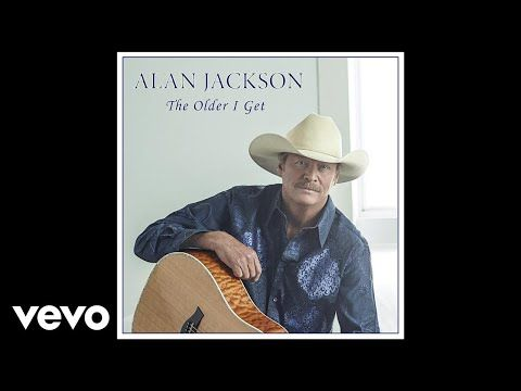 Hear The New Song Of Alan Jackson The Older I Get Alan Jackson