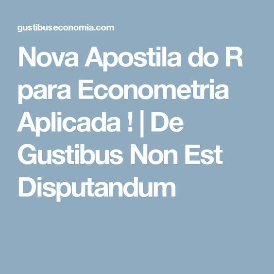Nova Apostila do R para Econometria Aplicada !   De Gustibus Non Est Disputandum