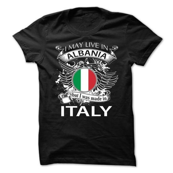 I May Live In Albania But I Was Made In Italy (NEW) V10 - #gift for mom #house warming gift. BEST BUY => https://www.sunfrog.com/LifeStyle/I-May-Live-In-Albania-But-I-Was-Made-In-Italy-NEW-V10.html?68278