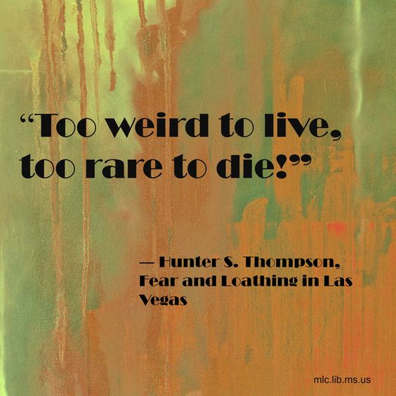"""Hunter S Thompson Music Quote: """"Too Weird To Live, Too Rare To Die!"""" Hunter S. Thompson"""