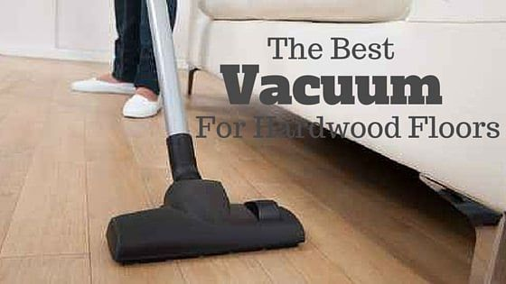 Best Of Best Vacuum Cleaner For Wooden Floors And Carpets Uk And View In 2020 Vacuum For Hardwood Floors Best Vacuum Flooring