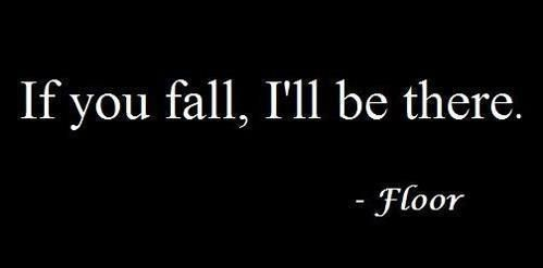 If you fall, I'll be there --Floor:
