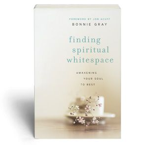 """Finding Spiritual Whitespace: Awakening Your Soul To Rest"" by Bonnie Gray"