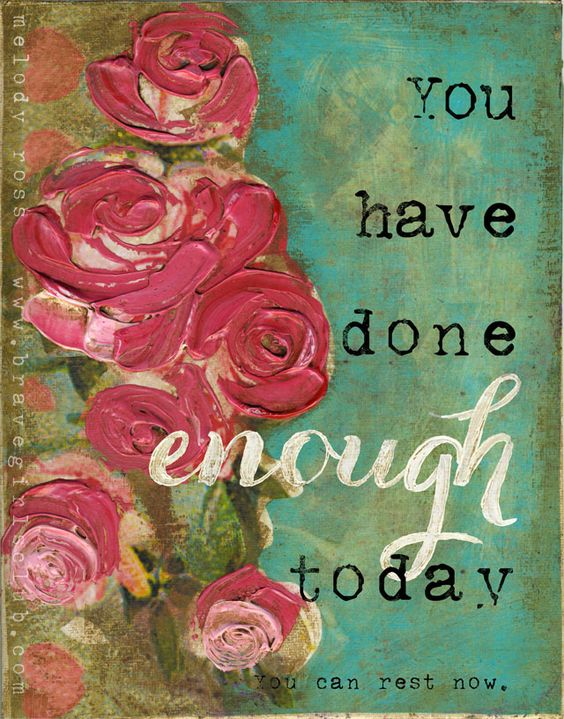 you have done ENOUGH today...it is time to rest