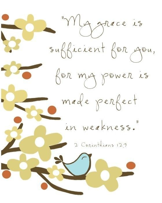 2 Corinthians 12:9 ... so LOVE this! memorized this verse when I was a new mom to a newborn....