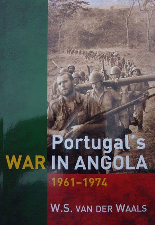 Portugal S War In Angola 1961 1974 By W S Van Der Waals Kriegerin Afrika