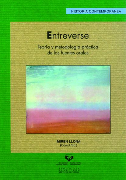 Entreverse: teoría y metodología práctica de las fuentes orales / Miren Llona (coord.). Ver en el catálogo: http://cisne.sim.ucm.es/record=b3242255~S6*spi