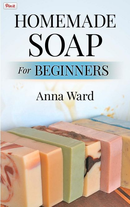 Homemade Soap for Beginners by Anna Ward  ...♥♥... Free eBook Download! soap and melt and pour soap recipes.