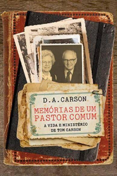 Livro Memórias de um Pastor Comum - D. A. Carson