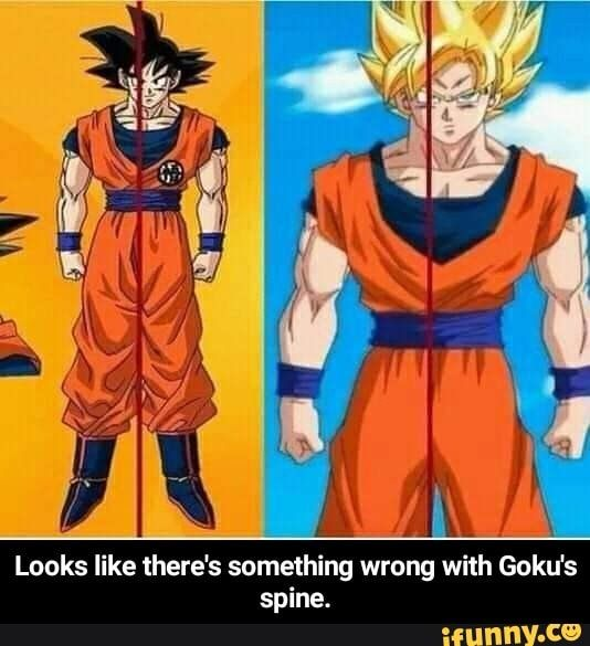 í Looks Like There S Something Wrong With Goku S Spine Looks Like There S Something Wrong With Goku S Spine Ifunny Dragon Ball Super Funny Anime Dbz Memes