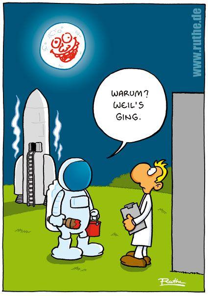 Wenn ich auf den Mond fliegen würde ,würde ich das auch machen