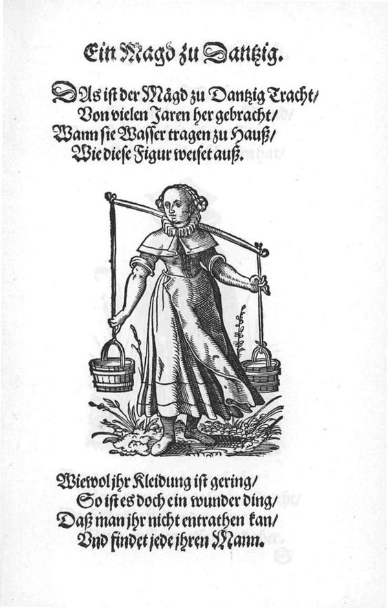 "Well, of course I wear my starched ruff to go fetch water! Goller. Non-spiral lacing. Frauen-Trachtenbuch, 1589. A serving girl from Danzig. ""That's the maids to Dantzig costume /       Brought forth by many Jaren / When they carry water to Hauß /       As this figure fashion t Auss.  Wiewol yrs clothing is low /       So it's a wonderful thing / That one yrs not dispense kan /       Vnd find each her husband."""
