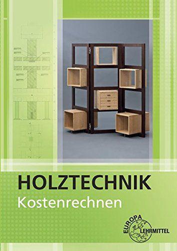 Kostenrechnen Holztechnik Kostenrechnen Holztechnik Schreiner Ausbildung Lehrmittel Technik