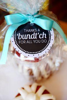 Such a cute idea from eighteen 25 girls via Skip to My Lou:  Thanks a bundt'ch - perfect for teacher appreciation! Love it!