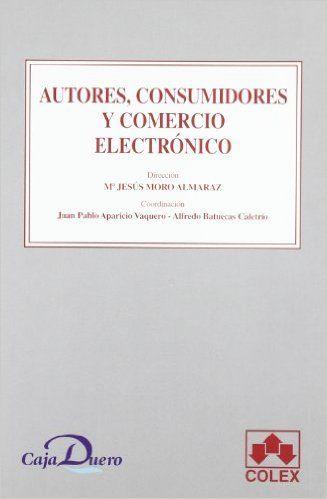 Autores, consumidores y comercio electrónico / dirección, Mª Jesús Moro Almaraz   Madrid : Colex, 2004