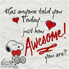 Has anyone told you today... just how awesome you are?: