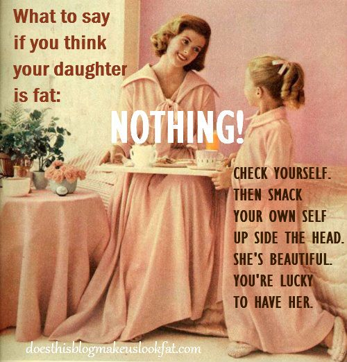 What do say if your think your daughter is fat: NOTHING!