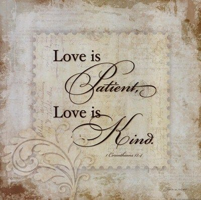 Love is patient. Love is kind.: