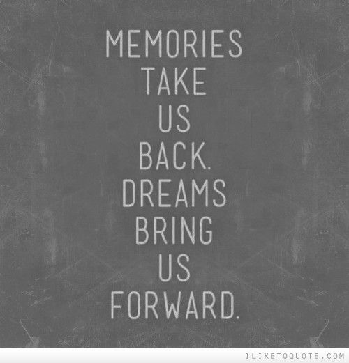 Memories Coming Back Quotes: Memories Take Us Back, Dreams Bring Us Forward #quotes