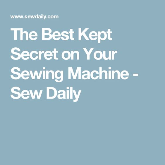 The Best Kept Secret on Your Sewing Machine - Sew Daily