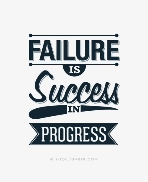 Quotes About Failure Leading To Success: Failure Is Success In Progress