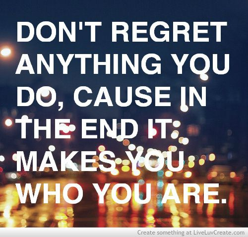 don't regret anything.. +++Visit www.quotesarelife... for more quotes on #teens and #growingup