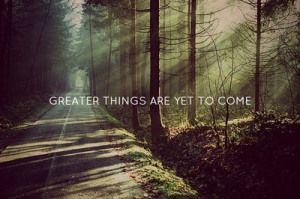 Coisas maiores ainda estão por vir