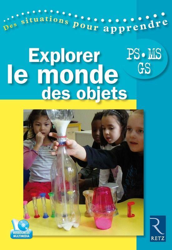 Explorer le monde des objets est un ouvrage de pédagogie clé en main pour la maternelle, résultat d'une longue pratique en classe. Il permet d'aborder les sciences en maternelle, de la PS à la GS.
