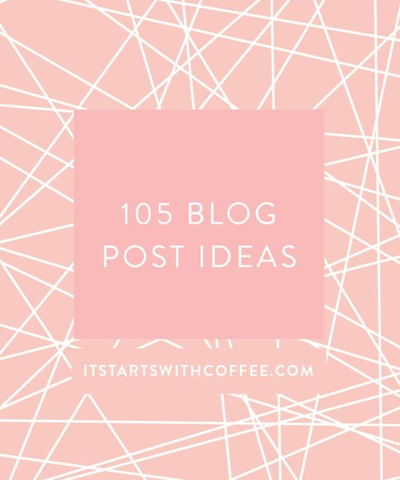 105 Blog Post Ideas - It Starts With Coffee - A Lifestyle + Beauty Blog by Neely Moldovan