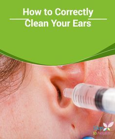 How To Correctly Clean Your Ears Find Out How To Correctly Clean Your Ears With The Tips In This Article Cleaning Your Ears Ear Cleaning Wax Ear Cleaning