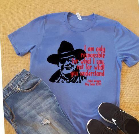 John Wayne Quotes I Am Only Responsible For What I Say Not Etsy John Wayne Quotes T Shirts With Sayings John Wayne