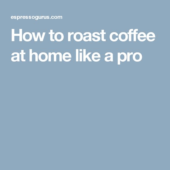 How to roast coffee at home like a pro (They suggest the Behmor 1600 Plus!)