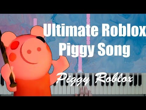 Ultimate Roblox Piggy Song Piano Cover Youtube Piano Cover Songs Roblox
