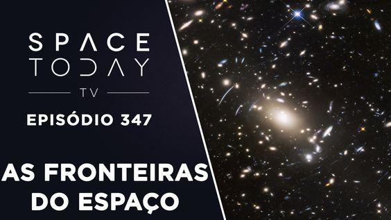 Hubble Estuda As Fronteiras do Espaço - Space Today TV Ep.347