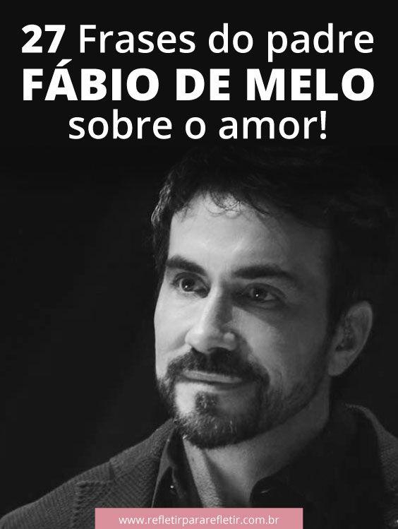 24 Frases Do Padre Fabio De Melo Sobre Amor Com Imagens