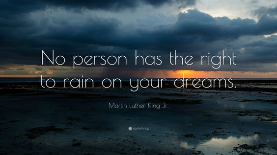 "Martin Luther King Jr. Quote: ""No person has the right to rain on ...:"