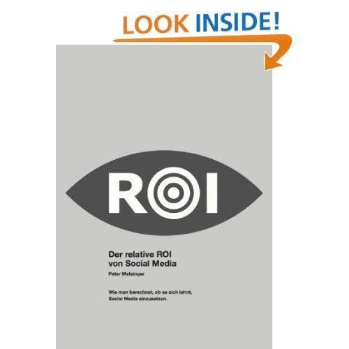 Der relative ROI von Social Media (German Edition): Peter Metzinger, Lorena Valentini Metzinger: Amazon.com: Kindle Store
