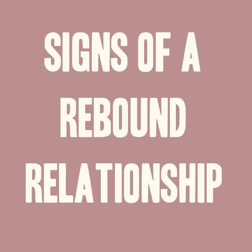 Signs Of A Rebound Relationship Ex