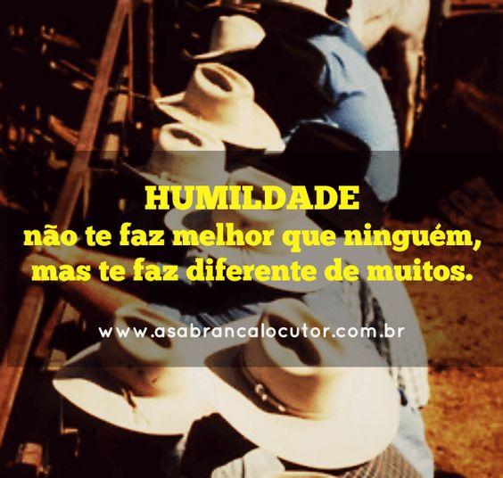 """""""Humildade não te faz melhor que ninguém, mas te faz diferente de muitos."""""""