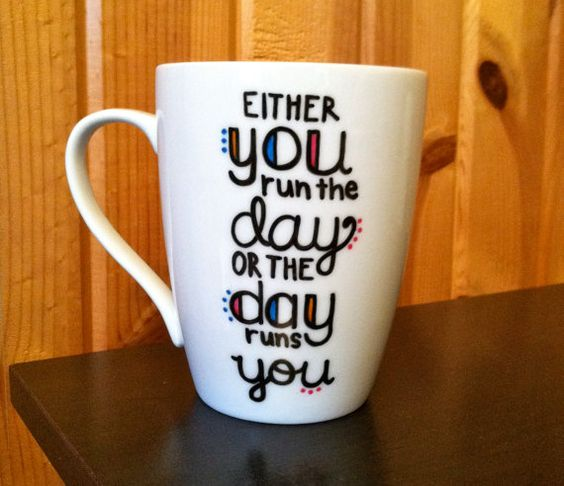 Inspirational Coffee Mug Either You Run The Day by Hinzpirations