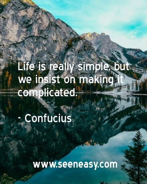 Life Is Really Simple But We Insist On Making It Complicated Life Life Quotes How To Make