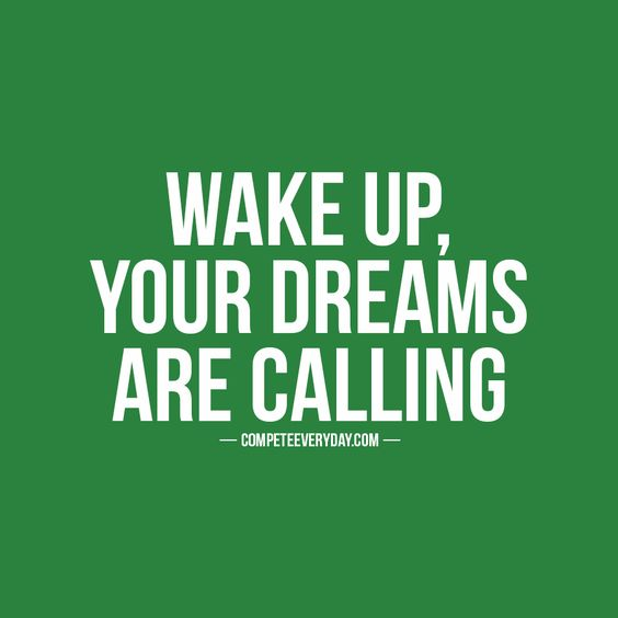 Stop sleeping in & start chasing your dreams - every day.:
